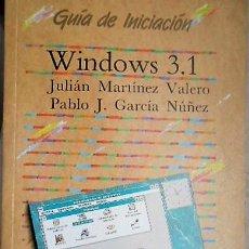Libros de segunda mano: GUIA DE INICIACION WINDOWS 3.1 JULIAN MARTINEZ, PABLO J. GARCIA. Lote 126780755
