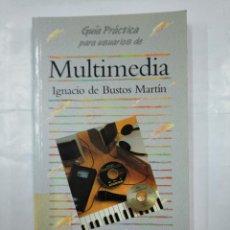 Libros de segunda mano: MULTIMEDIA. IGNACIO DE BUSTOS MARTIN. GUIA PRACTICA PARA USUARIOS. ANAYA MULTIMEDIA. TDK183. Lote 126979903