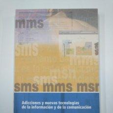Libros de segunda mano: ADICCIONES Y NUEVAS TECNOLOGIAS DE LA INFORMACION Y COMUNICACION. PERSPECTIVAS DE USO. TDK349 . Lote 128621235