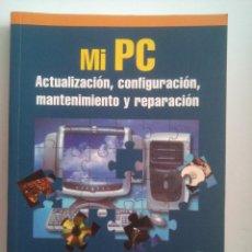 Libros de segunda mano: MI PC - ACTUALIZACIÓN CONFIGURACIÓN MANTENIMIENTO Y REPARACIÓN - JOSÉ Mª MARÍN - INCLUYE CD. Lote 128665339