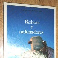Libros de segunda mano: ROBOTS Y ORDENADORES POR SERGE POUTS LAJUS DE EDITORIAL LAROUSSE EN BARCELONA 1991. Lote 129061055
