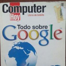 Libros de segunda mano: TODO SOBRE GOOGLE (COMPUTER HOY, 2008) /// INFORMÁTICA / OFIMÁTICA / INTERNET / EMPRENDER / ONLINE. Lote 131030212