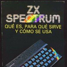 Libros de segunda mano: ZX SPECTRUM. QUÉ ES, PARA QUE SIRVE Y COMO SE USA. AÑO: 1984. EN CASTELLANO. BUEN ESTADO.. Lote 131241675
