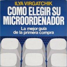 Libros de segunda mano: CÓMO ELEGIR SU MICROORDENADOR – ILYA VIRGATCHIK. Lote 131282311