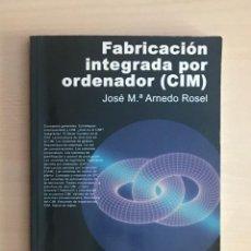 Libros de segunda mano: FABRICACION INTEGRADA POR ORDENADOR (CIM) - JO SE Mª ARNEDO ROSEL - 0211. Lote 132951734