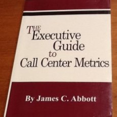 Libros de segunda mano: THE EXECUTIVE GUIDE TO CALL CENTER METRICS. JAMES C. ABBOTT. Lote 134047746