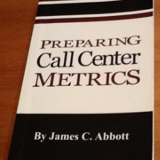 Libros de segunda mano: PREPARING CALL CENTER METRICS. JAMES C. ABBOTT. Lote 134047834