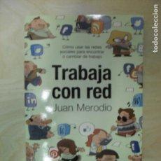 Libros de segunda mano: TRABAJA CON RED : CÓMO USAR LAS REDES SOCIALES PARA ENCONTRAR O CAMBIAR DE TRABAJO MERODIO, LID 2013. Lote 136262062