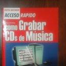 Libros de segunda mano: CÓMO GRABAR CDS DE MÚSICA. ACCESO RÁPIDO . Lote 139044346