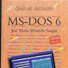Libros de segunda mano: MS-DOS 6 ( GUÍA DE INICIACIÓN) - JOSÉ MARÍA MOURELLE SAUGAR. Lote 139586758