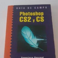 Libros de segunda mano: GUIA DE CAMPO PHOTOSHOP CS2 Y CS. FRANCISCO PASCUAL RA-MA 2005. Lote 142259277
