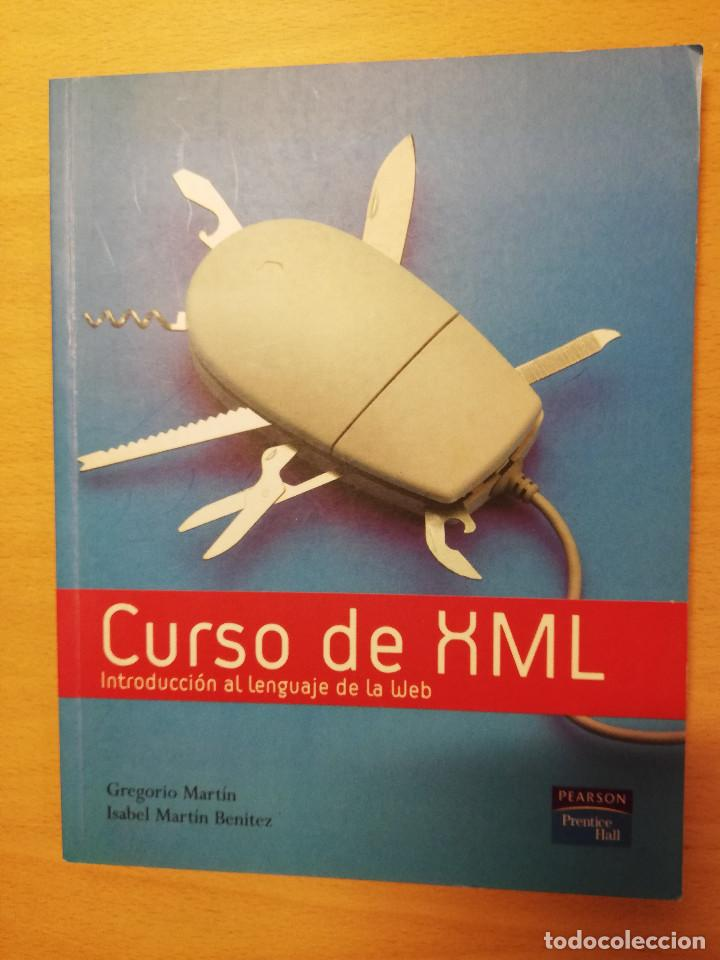 CURSO DE XML. INTRODUCCION AL LENGUAJE DE LA WEB (GREGORIO MARTÍN, ISABEL MARTIN) PEARSON (Libros de Segunda Mano - Informática)