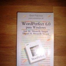 Libros de segunda mano: WORDPERFECT 6.0 PARA WINDOWS (GUÍA PRÁCTICA PARA USUARIOS) / JOSÉ MARÍA MOURELLE SAUGAR, MIGUEL ÁNGE. Lote 142725346