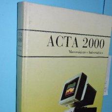 Libros de segunda mano: ACTA 2000. MATEMÁTICAS E INFORMÁTICA. ED. RIALP. MADRID 1989. Lote 144204198