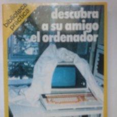 Libros de segunda mano: DESCUBRA A SU AMIGO EL ORDENADOR. Lote 146534874