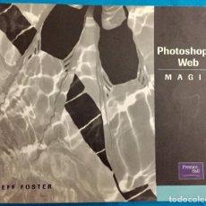 Libros de segunda mano: PHOTOSHOP 6 WEB MAGIC. JEFF FOSTER. PRENTICE HALL.. Lote 147553502