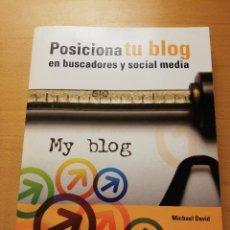 Libros de segunda mano: POSICIONA TU BLOG EN BUSCADORES Y SOCIAL MEDIA (MICHAEL DAVID). Lote 148245290