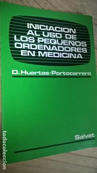 INICIACION AL USO DE LOS PEQUEÑOS ORDENADORES EN MEDICINA. D. HUERTAS PORTOCARRERO. SALVAT 1985. (Libros de Segunda Mano - Informática)