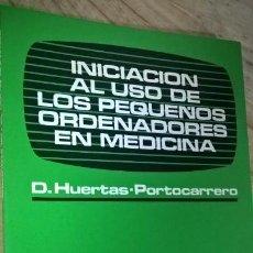 Libros de segunda mano: INICIACION AL USO DE LOS PEQUEÑOS ORDENADORES EN MEDICINA. D. HUERTAS PORTOCARRERO. SALVAT 1985.. Lote 150998666
