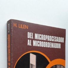 Libros de segunda mano: DEL MICROPROCESADOR AL MICROORDENADOR - H. LILEN. Lote 151406914