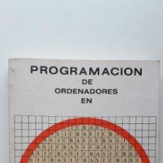 Libros de segunda mano: PROGRAMACION DE ORDENADORES EN BASIC - JESUS SANCHEZ IZQUIERDO; FRANCISCO ESCRIHUELA VERCHER . Lote 151415530