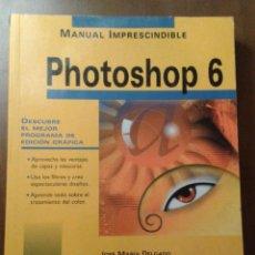 Libros de segunda mano: MANUAL IMPRESCINDIBLE. PHOTOSHOP 6. ANAYA. JOSÉ MARÍA DELGADO. Lote 153262410