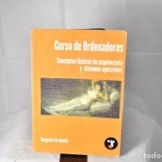 Libros de segunda mano: CURSO DE ORDENADORES.CONCEPTOS BASICOS DE ARQUITECTURA Y SISTEMAS OPERATIVOS.GREGORIO FERNANDEZ.2003. Lote 155718402