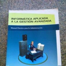 Libros de segunda mano: INFORMATICA APLICADA A LA GESTION AVANZADA -- MANUAL PRACTICO PARA LA ADMINISTRACION -- 2003 --. Lote 156823390
