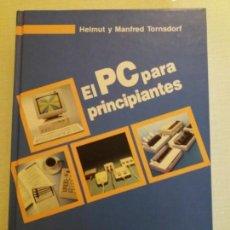 Libros de segunda mano: EL PC PARA PRINCIPIANTES. HELMUT Y MANFRED TORNSDORF. 1992.. Lote 157822630