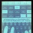 Libros de segunda mano: INTRODUCCIÓN A LA PROGRAMACIÓN Y SOLUCIÓN DE PROBLEMAS CON ''PASCAL'' · VOLUMEN NO ORIGINAL . Lote 160024794