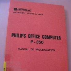 Libros de segunda mano: MANUAL DE PROGRAMACIÓN DE COMPUTADORAS DE OFICINA SISTEMA PHILIPS P - 350. GISPERT S. A. 1971. Lote 163563574
