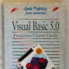 Libros de segunda mano: VISUAL BASIC 5.0 - FRANCISCO CHARTE OJEDA - ED. ANAYA 1997 - VER DESCRIPCIÓN. Lote 167502144