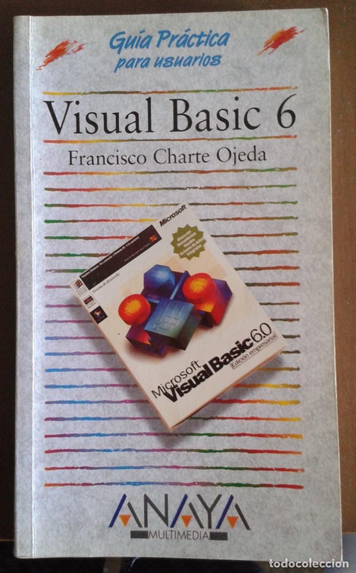 VISUAL BASIC 6. GUÍA PRÁCTICA PARA USUARIOS. ED ANAYA. FRANCISCO CHARTE OJEDA (Libros de Segunda Mano - Informática)