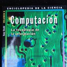 Libros de segunda mano: COMPUTACIÓN. LA TECNOLOGÍA DE LA INFORMACIÓN (ENCICLOPEDIA DE LA CIENCIA VOLUMEN 8) - TONY DODD. Lote 171417494