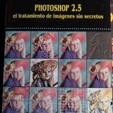Libros de segunda mano: PHOTOSHOP 2.5 EL TRATAMIENTO DE IMÁGENES SIN SECRETOS.. Lote 173706558