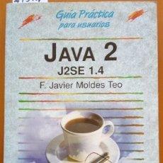 Libros de segunda mano: JAVA 2. J2SE 1.4. - MOLDES TEO, F. JAVIER.. Lote 173727309