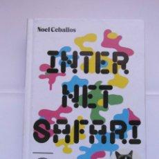 Libros de segunda mano: INTERNET SAFARI. UNA EXPEDICION AL LADO SALVAJE DE TU VIDA DIGITAL. NOEL CEBALLOS. DEBIBL. Lote 176172323