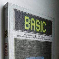 Libros de segunda mano: BASIC ENCICLOPEDIA DE LA INFORMÁTICA MINIORDENADORES Y ORDENADORES PERSONALES TOMO 5. Lote 177076775