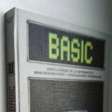 Libros de segunda mano: BASIC ENCICLOPEDIA DE LA INFORMÁTICA MINIORDENADORES Y ORDENADORES PERSONALES TOMO 1. Lote 177076833