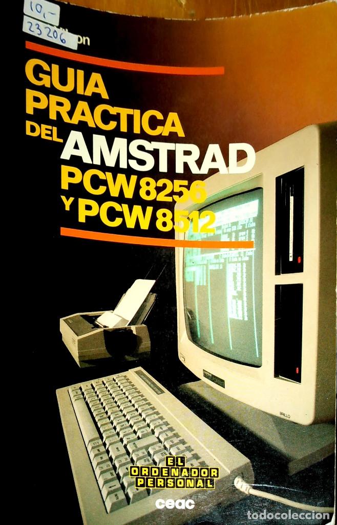 23206 - GUIA PRACTICA DEL AMSTRAD PCW 8256 Y PCW 8512 - EDICIONES CEAC - AÑO 1986 (Libros de Segunda Mano - Informática)
