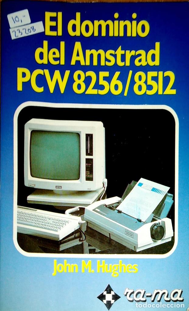 23208 - EL DOMINIO DEL AMSTRAD PCW 8256/8512 - POR JOHN M. HUGHES - AÑO 1986 (Libros de Segunda Mano - Informática)