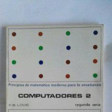 Libros de segunda mano: PRINCIPIOS DE MATEMÁTICA MODERNA PARA LA ENSEÑANZA COMPUTADORES 2. Lote 179964105