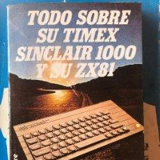 Libros de segunda mano: TODO SOBRE SU TIMEX SINCLAIR 1000 Y SU ZX 81. Lote 181956790