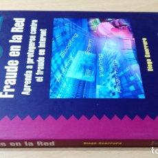 Libros de segunda mano: FRAUDE EN LA RED - APRENDA A PROTEGERSE CONTRA EL FRAUDE EN INTERNET - DIEGO GUERRERO - RAMA/ I-1. Lote 182101975