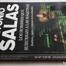 Livres d'occasion: LOS HOMBRES QUE SUSURRAN A LAS MAQUINAS - ANTONIO SALAS - HACKERS ESPIAS INTRUSOS EN TU ORDENADOR/. Lote 182104161