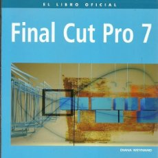 Libros de segunda mano: EL LIBRO OFICIAL FINAL CUT PRO 7 DIANA WEYNAND ANAYA MULTIMEDIA. Lote 186051531