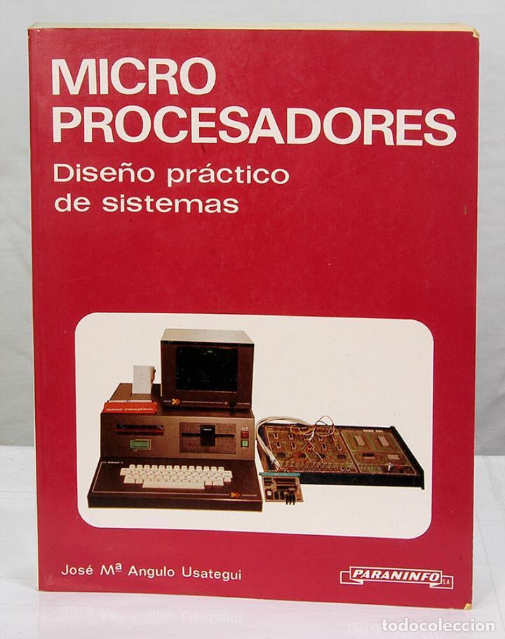MICROPROCESADORES DISEÑO PRACTICO DE SISTEMAS 1985 2ª EDICION - JOSE Mª ANGULO USATEGUI - PARANINFO (Libros de Segunda Mano - Informática)