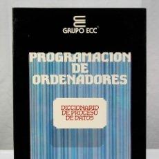 Libros de segunda mano: CURSO DE PROGRAMACION DE ORDENADORES DICCIONARIO DE PROCESO DE DATOS GRUPO ECC 1 TOMO. Lote 189538741