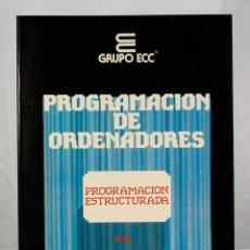 Libros de segunda mano: CURSO DE PROGRAMACION DE ORDENADORES PROGRAMACION ESTRUCTURADA GRUPO ECC 1 TOMO. Lote 189543323