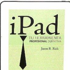 Libros de segunda mano: IPAD TU HERRAMIENTA PROFESIONAL DEFINITIVA - JASON R. RICH - ANAYA - TÍTULOS ESPECIALES. Lote 194481553